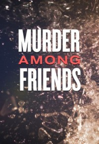 Murder Among Friends Season 2 (2017)